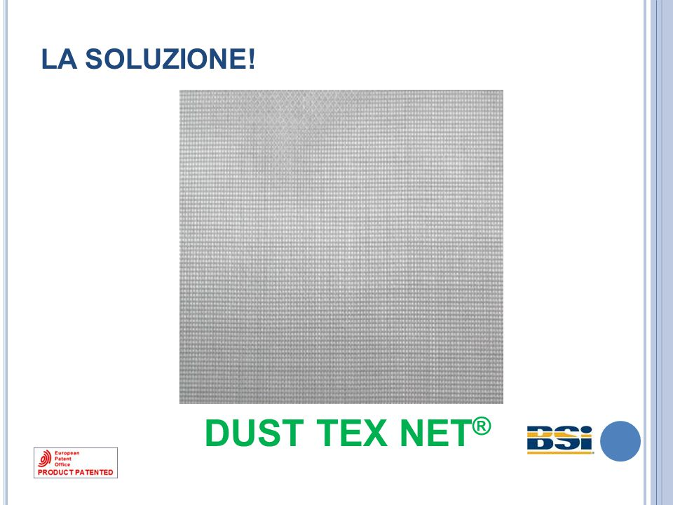 LA SOLUZIONE! DUST TEX NET®