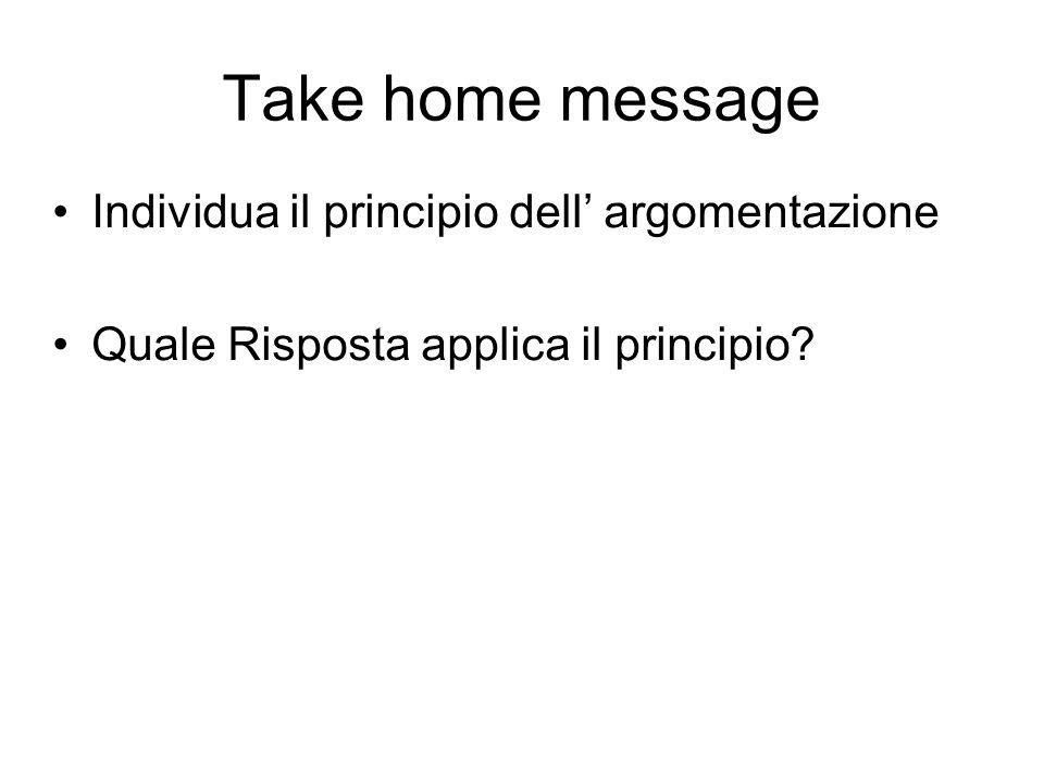 Take home message Individua il principio dell' argomentazione