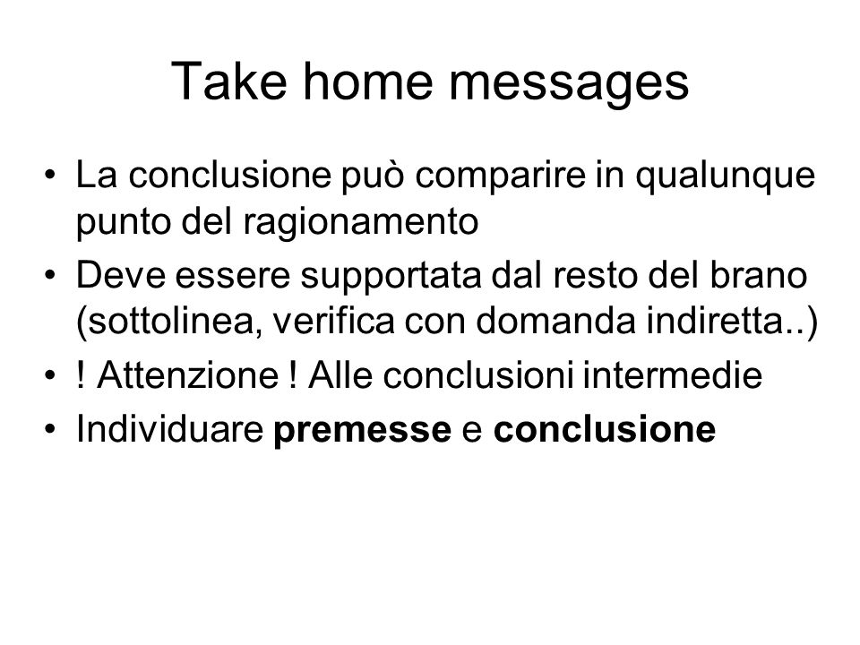 Take home messages La conclusione può comparire in qualunque punto del ragionamento.