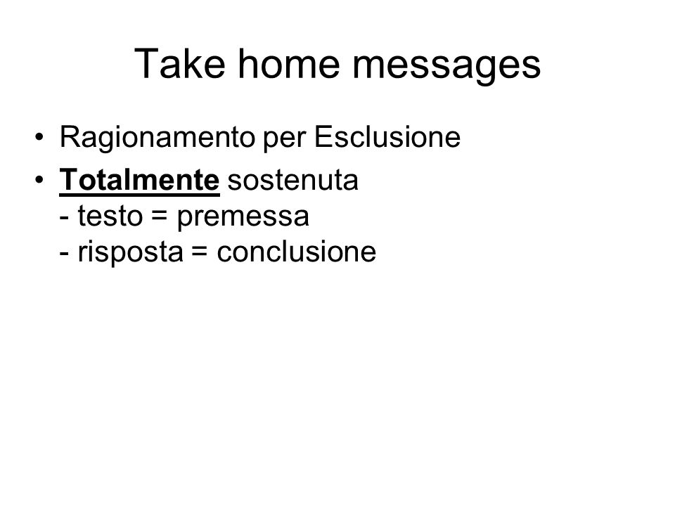 Take home messages Ragionamento per Esclusione