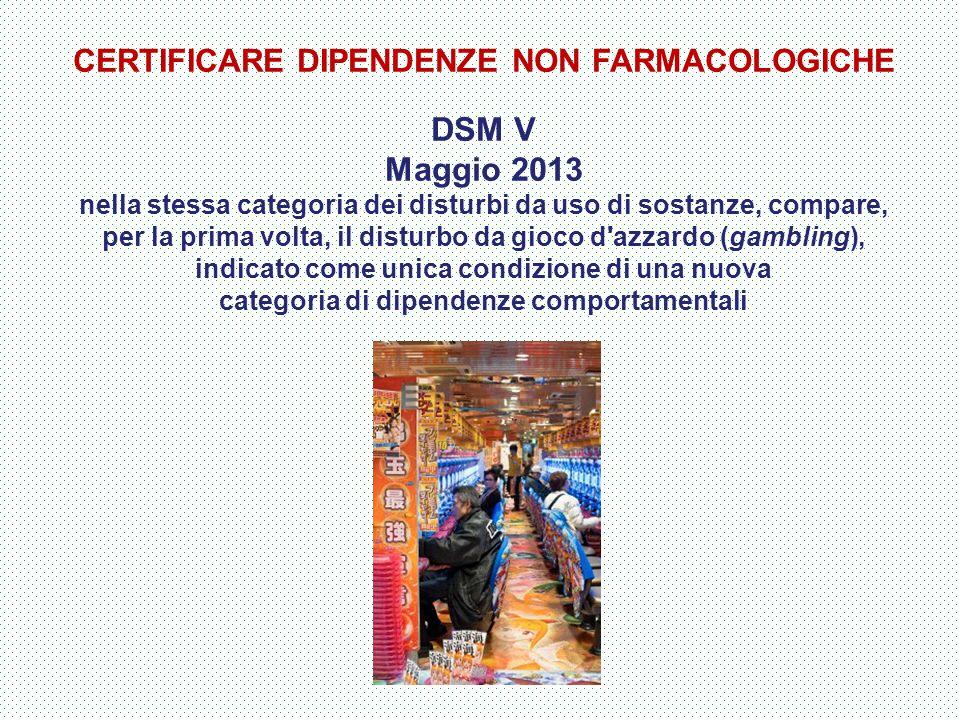 DSM V Maggio 2013 CERTIFICARE DIPENDENZE NON FARMACOLOGICHE