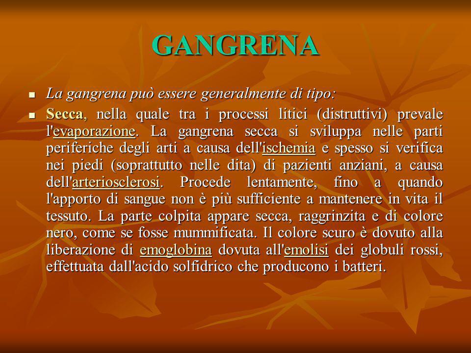GANGRENA La gangrena può essere generalmente di tipo: