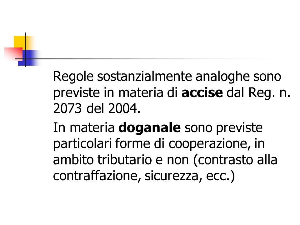 Regole sostanzialmente analoghe sono previste in materia di accise dal Reg. n. 2073 del 2004.