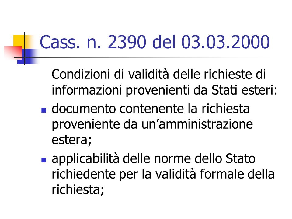 Cass. n. 2390 del 03.03.2000 Condizioni di validità delle richieste di informazioni provenienti da Stati esteri: