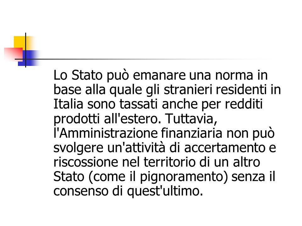 Lo Stato può emanare una norma in base alla quale gli stranieri residenti in Italia sono tassati anche per redditi prodotti all estero.
