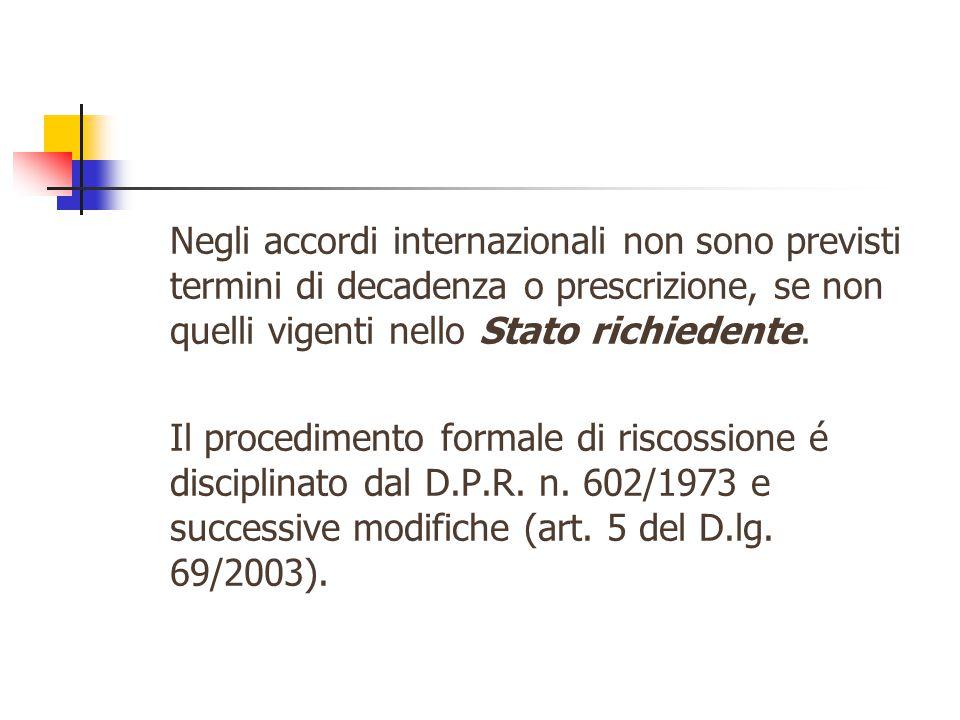 Negli accordi internazionali non sono previsti termini di decadenza o prescrizione, se non quelli vigenti nello Stato richiedente.