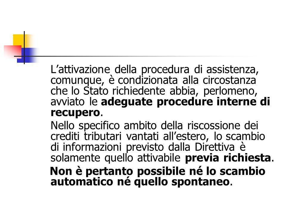 L'attivazione della procedura di assistenza, comunque, è condizionata alla circostanza che lo Stato richiedente abbia, perlomeno, avviato le adeguate procedure interne di recupero.