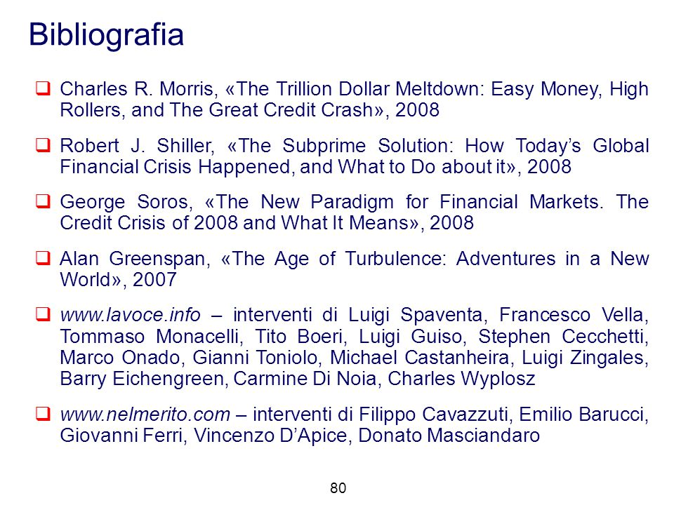 Bibliografia Charles R. Morris, «The Trillion Dollar Meltdown: Easy Money, High Rollers, and The Great Credit Crash», 2008.