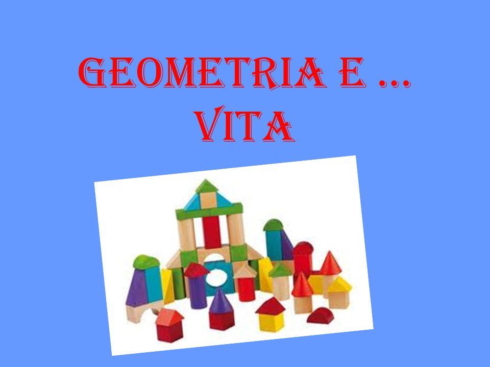GEOMETRIA E … VITA