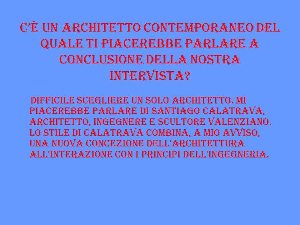 C'è un architetto contemporaneo del quale ti piacerebbe parlare a conclusione della nostra intervista