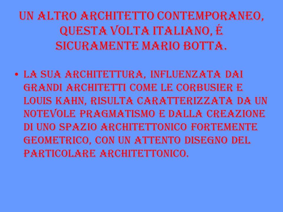 Un altro architetto contemporaneo, questa volta italiano, é sicuramente Mario Botta.
