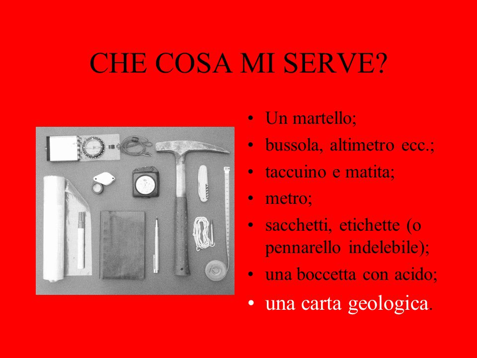 CHE COSA MI SERVE una carta geologica. Un martello;