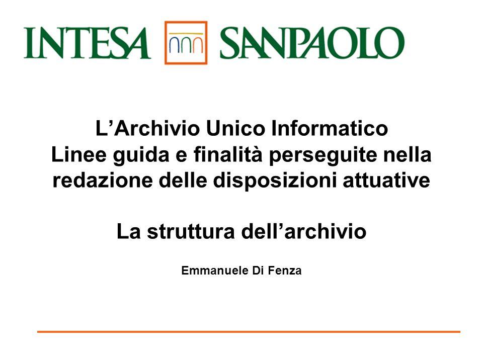 L'Archivio Unico Informatico Linee guida e finalità perseguite nella redazione delle disposizioni attuative La struttura dell'archivio Emmanuele Di Fenza