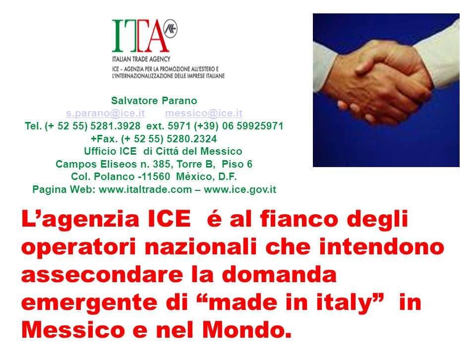 Salvatore Parano s.parano@ice.it messico@ice.it. Tel. (+ 52 55) 5281.3928 ext. 5971 (+39) 06 59925971.