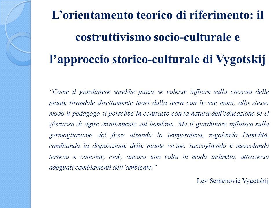 L'orientamento teorico di riferimento: il costruttivismo socio-culturale e l'approccio storico-culturale di Vygotskij