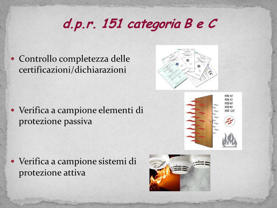 d.p.r. 151 categoria B e C Controllo completezza delle certificazioni/dichiarazioni. Verifica a campione elementi di protezione passiva.