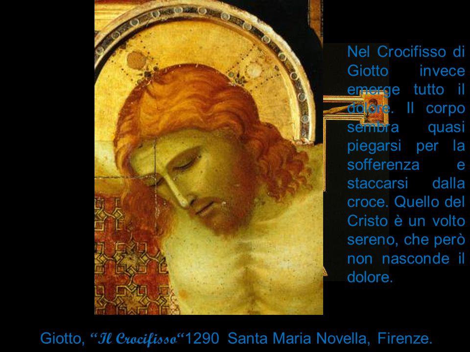 Nel Crocifisso di Giotto invece emerge tutto il dolore