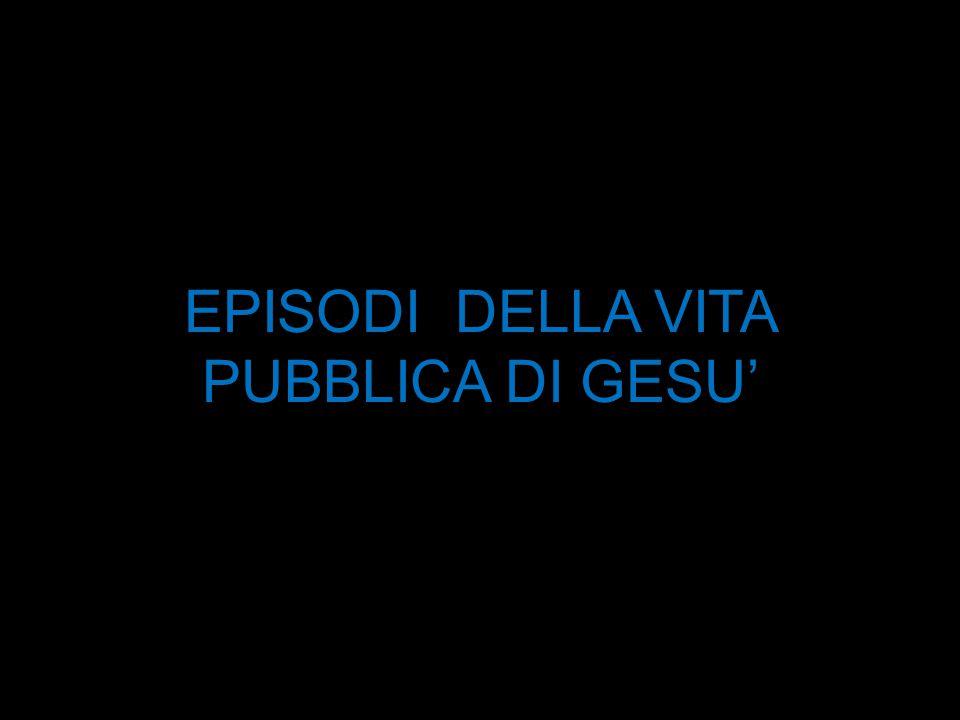 EPISODI DELLA VITA PUBBLICA DI GESU'