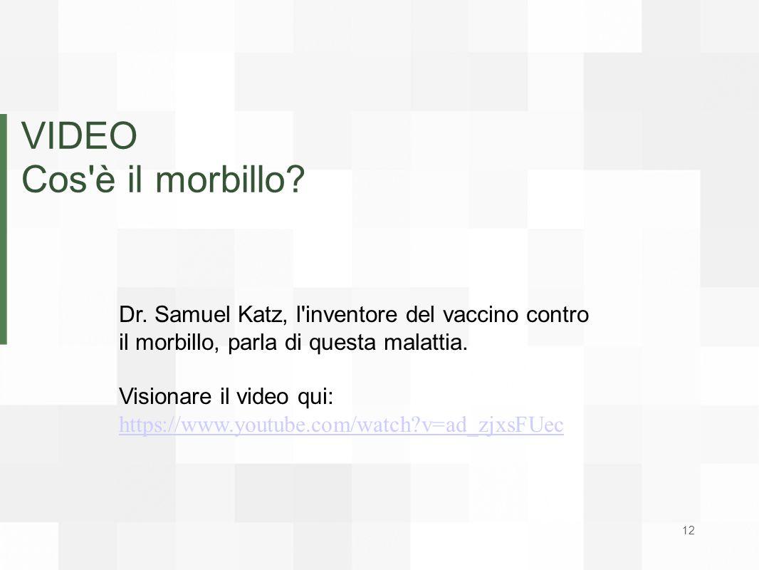VIDEO Cos è il morbillo Dr. Samuel Katz, l inventore del vaccino contro il morbillo, parla di questa malattia.