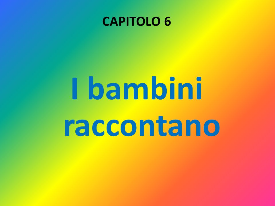CAPITOLO 6 I bambini raccontano