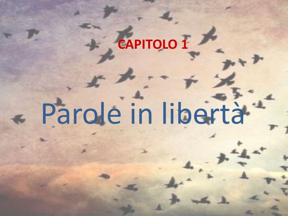 CAPITOLO 1 Parole in libertà