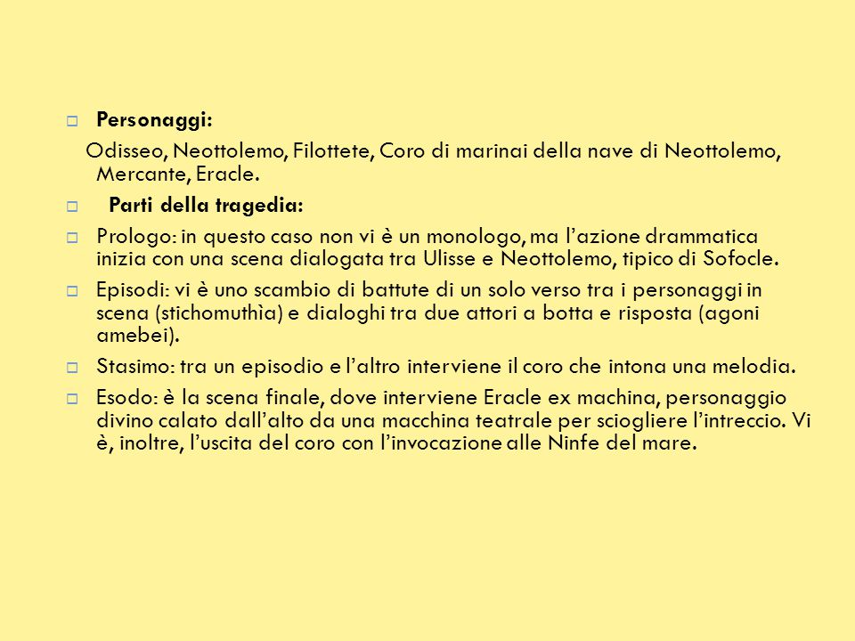 Personaggi: Odisseo, Neottolemo, Filottete, Coro di marinai della nave di Neottolemo, Mercante, Eracle.