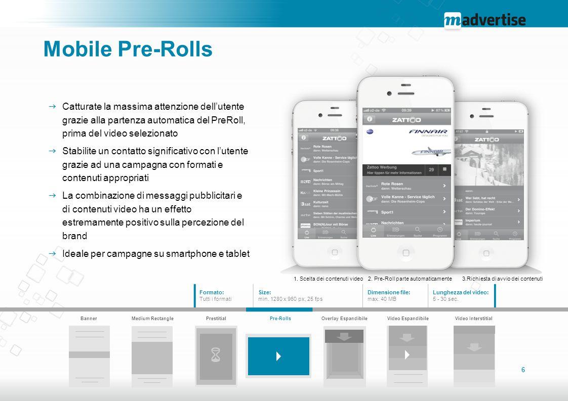 Mobile Pre-Rolls Catturate la massima attenzione dell'utente grazie alla partenza automatica del PreRoll, prima del video selezionato.