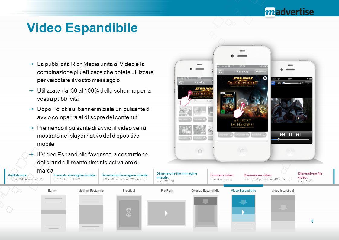Video Espandibile La pubblicitá Rich Media unita al Video é la combinazione piú efficace che potete utilizzare per veicolare il vostro messaggio.