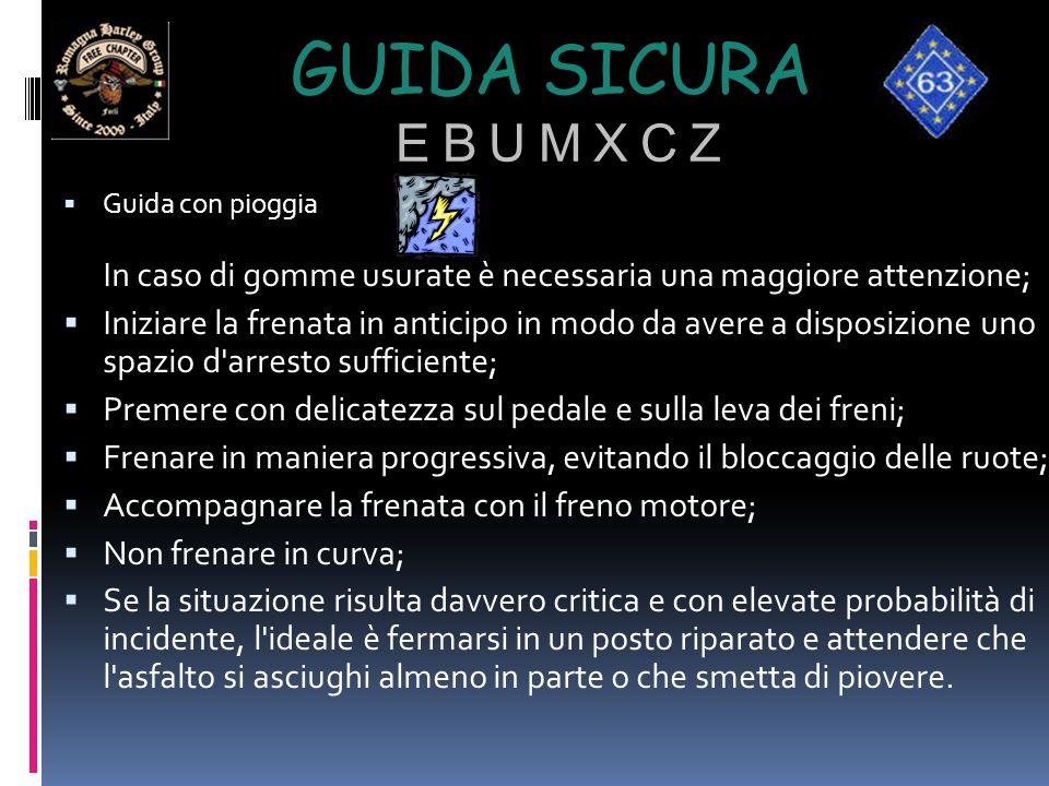 Guida sicura e b u m x c z Guida con pioggia In caso di gomme usurate è necessaria una maggiore attenzione;