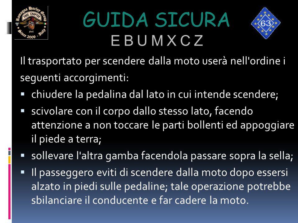 Guida sicura e b u m x c z Il trasportato per scendere dalla moto userà nell ordine i. seguenti accorgimenti: