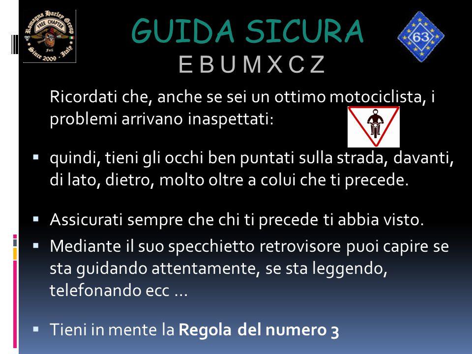 Guida sicura e b u m x c z Ricordati che, anche se sei un ottimo motociclista, i problemi arrivano inaspettati: