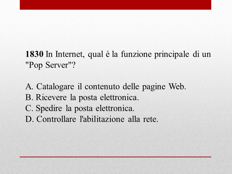 1830 In Internet, qual è la funzione principale di un Pop Server