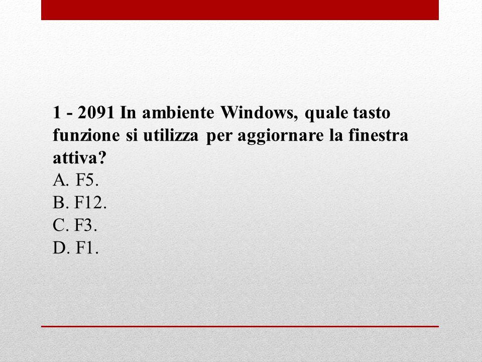 1 - 2091 In ambiente Windows, quale tasto funzione si utilizza per aggiornare la finestra attiva