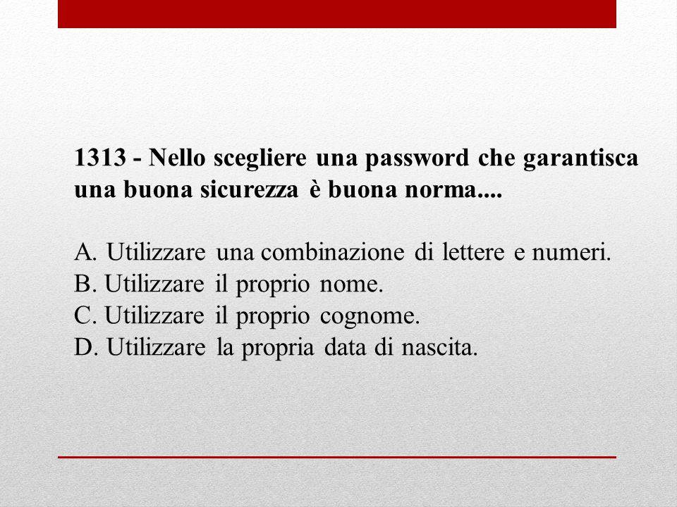 1313 - Nello scegliere una password che garantisca una buona sicurezza è buona norma....