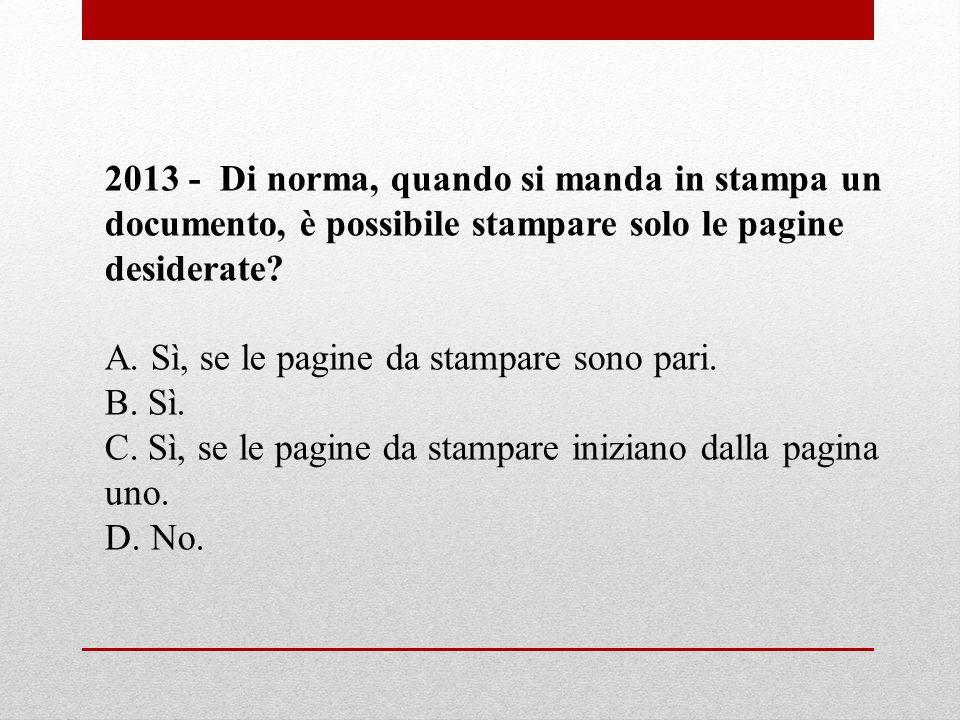 2013 - Di norma, quando si manda in stampa un documento, è possibile stampare solo le pagine