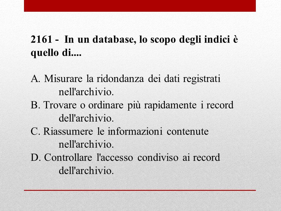 2161 - In un database, lo scopo degli indici è quello di....
