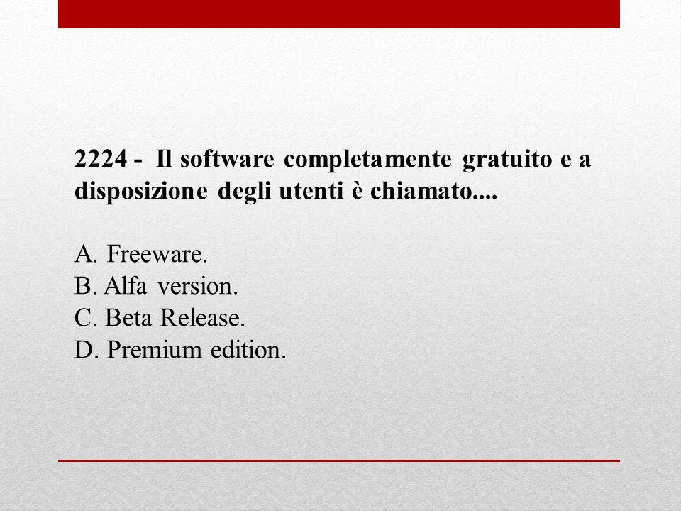 2224 - Il software completamente gratuito e a disposizione degli utenti è chiamato....