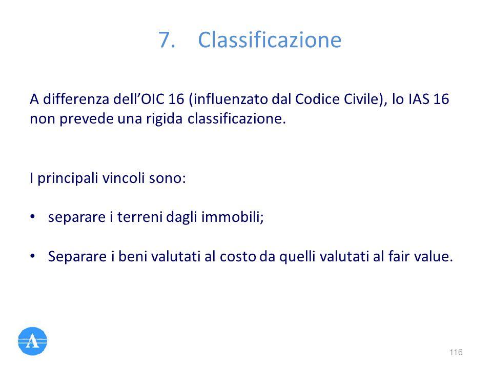 Classificazione A differenza dell'OIC 16 (influenzato dal Codice Civile), lo IAS 16 non prevede una rigida classificazione.