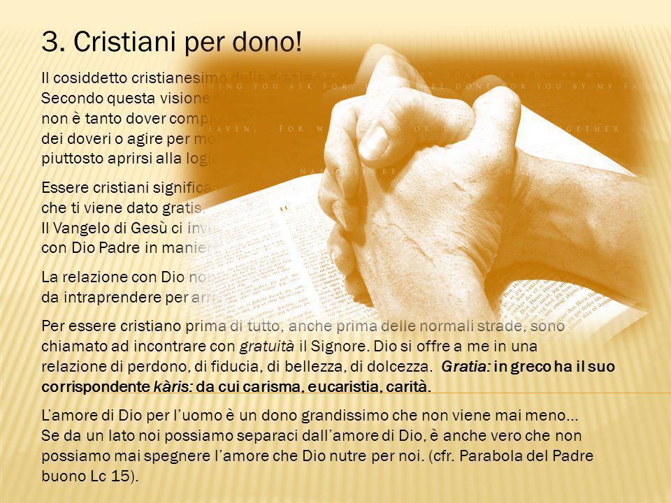 3. Cristiani per dono! Il cosiddetto cristianesimo della grazia.