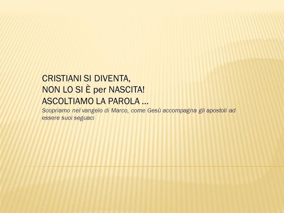 CRISTIANI SI DIVENTA, NON LO SI È per NASCITA! ASCOLTIAMO LA PAROLA …