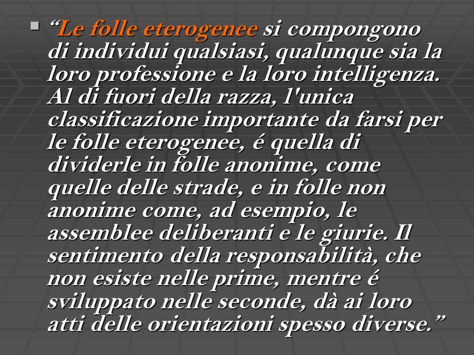 Le folle eterogenee si compongono di individui qualsiasi, qualunque sia la loro professione e la loro intelligenza.