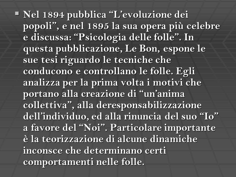 Nel 1894 pubblica L'evoluzione dei popoli , e nel 1895 la sua opera più celebre e discussa: Psicologia delle folle .