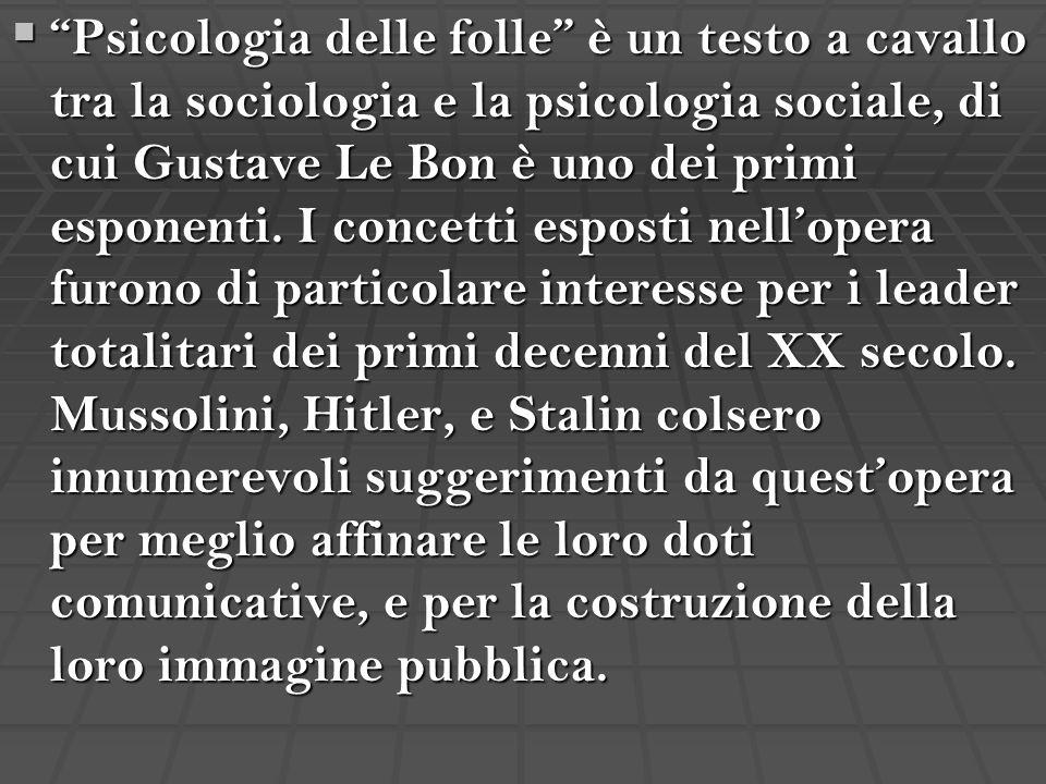 Psicologia delle folle è un testo a cavallo tra la sociologia e la psicologia sociale, di cui Gustave Le Bon è uno dei primi esponenti.