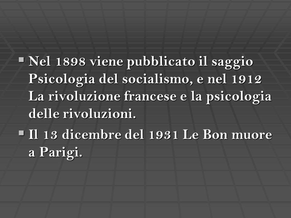 Nel 1898 viene pubblicato il saggio Psicologia del socialismo, e nel 1912 La rivoluzione francese e la psicologia delle rivoluzioni.