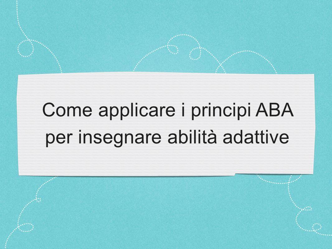 Come applicare i principi ABA per insegnare abilità adattive