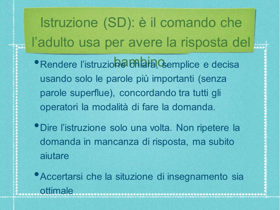 Istruzione (SD): è il comando che l'adulto usa per avere la risposta del bambino.