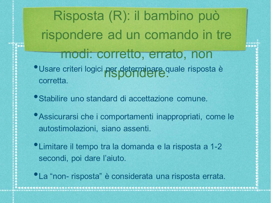 Risposta (R): il bambino può rispondere ad un comando in tre modi: corretto, errato, non rispondere.