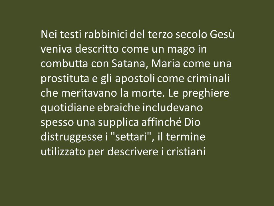 Nei testi rabbinici del terzo secolo Gesù veniva descritto come un mago in combutta con Satana, Maria come una prostituta e gli apostoli come criminali che meritavano la morte.