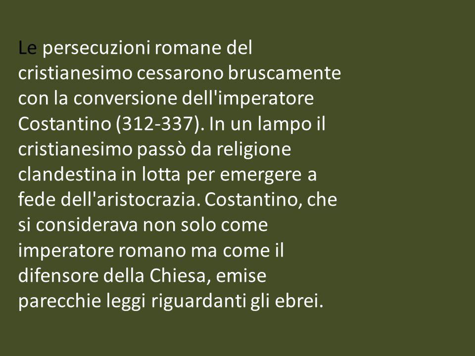 Le persecuzioni romane del cristianesimo cessarono bruscamente con la conversione dell imperatore Costantino (312-337).