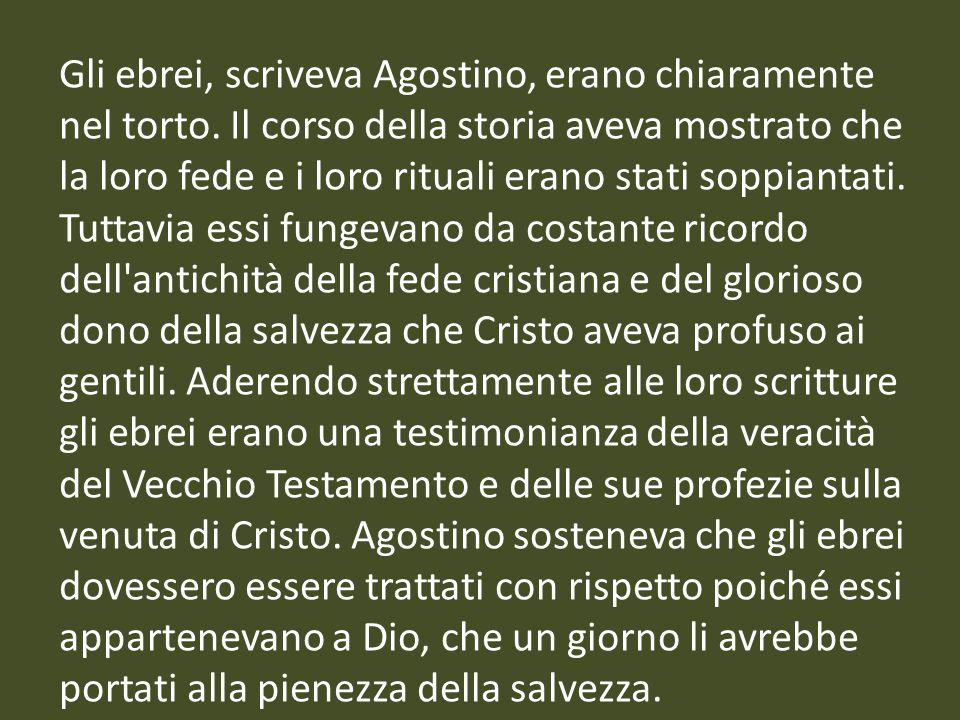 Gli ebrei, scriveva Agostino, erano chiaramente nel torto
